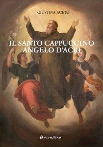 Copertina di 'Il santo cappuccino Angelo d'Acri'