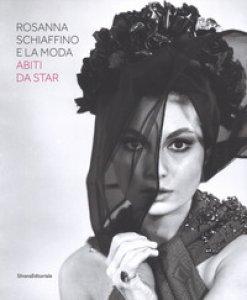 Copertina di 'Rosanna Schiaffino e la moda. Abiti da star. Catalogo della mostra (Milano, 20 dicembre 2018-29 settembre 2019). Ediz. illustrata'