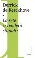 Rete ci renderà stupidi?. (La) - Derrick De Kerckhove