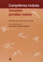 Competenza motoria. Sensazione percettivo-motoria - Hirtz Peter,  Hotz Arthur,  Gudrun Ludwig