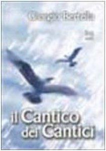 Copertina di 'Il cantico dei cantici. Interpretazione poetica della più bella storia d'amore'