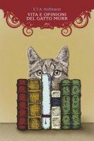 Vita e opinioni del gatto Murr - Hoffmann Ernst T. A.