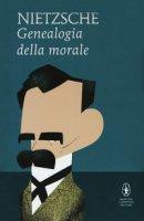 La genealogia della morale - Nietzsche Friedrich