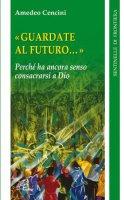 Guardate al futuro - Amedeo Cencini