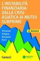 L'instabilità finanziaria: dalla crisi asiatica ai mutui subprime - Vincenzo D'Apice, Giovanni Ferri