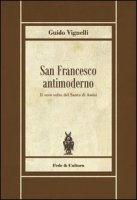 San Francesco antimoderno - Vignelli Guido