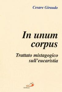 Copertina di 'In unum corpus. Trattato mistagogico sull'eucaristia'