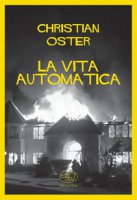La vita automatica - Oster Christian