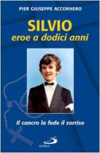 Copertina di 'Silvio eroe a dodici anni. Il cancro, la fede, il sorriso'