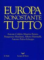 Europa nonostante tutto - Marchetti Piergaetano, Calabrò Antonio, Ferrera Maurizio