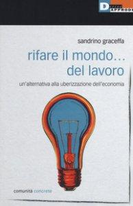 Copertina di 'Rifare il mondo... del lavoro. Un'alternativa alla uberizzazione dell'economia'