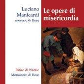 Le opere di misericordia - Luciano Manicardi monaco