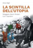 La scintilla dell'utopia - Alice Bigli