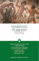 Gli epigrammi. Testo latino a fronte. Ediz. integrale - Marco Valerio Marziale