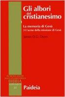 Gli albori del cristianesimo / La memoria di Gesù. L'acme della missione di Gesù - Dunn James D.