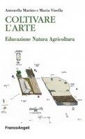 Coltivare l'arte. Educazione natura agricoltura - Marino Antonella, Vinella Maria