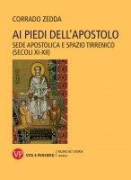 Ai piedi dell'Apostolo. Sede apostolica e spazio tirrenico (secoli XI-XII) - Corrado Zedda