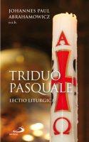 Triduo pasquale. Lectio liturgica - Abrahamowicz Johannes P.