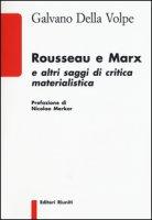 Rousseau e Marx. E altri saggi di critica materialistica - Della Volpe Galvano