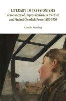 Literary impressionisms. Resonances of Impressionism in Swedish and Finland-Swedish prose 1880-1900 - Storskog Camilla