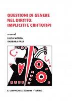 Questioni di genere nel diritto: impliciti e crittotipi - Barbara Pasa, Joelle Long, Barbara Pezzini
