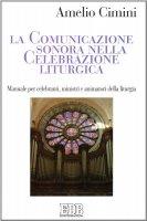 La comunicazione sonora nella celebrazione liturgica. Manuale per celebranti, ministri e animatori della liturgia di Cimini Amelio su LibreriadelSanto.it