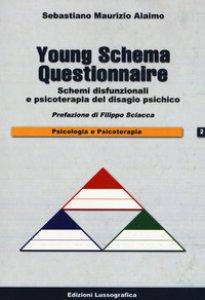 Copertina di 'Young schema questionnaire. Schemi disfunzionali e psicoterapia del disagio psichico'