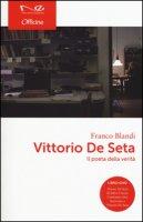 Vittorio De Seta. Il poeta della verità. Con DVD - Blandi Franco