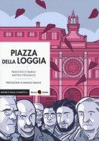 Piazza della Loggia. Vol. 1-2 - Barilli Francesco, Fenoglio Matteo
