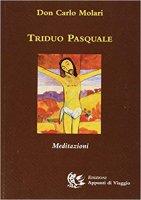 Triduo pasquale. Meditazioni - Carlo Molari