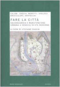 Copertina di 'Fare la città. Salvaguardia e manutenzione urbana a Venezia in età moderna'