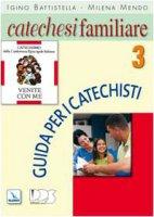 """Catechesi familiare """"Venite con me"""". Guida per i catechisti. Vol. 3. - Mendo Milena, Battistella Igino"""