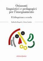 Orizzonti linguistici e pedagogici per l'insegnamento. Il bilinguismo a scuola - Biagioli Raffaella, Giudizi Gloria