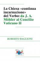 La Chiesa «continua incarnazione del Verbo» - Roberto Baglioni