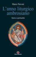 Anno liturgico ambrosiano. Storia e spiritualità. (L') - Marco Navoni