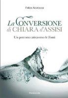 La conversione di Chiara d'Assisi - Accrocca Felice