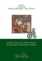 Come si legge un testo antico d'alchimia e d'astrologia medica - Rossi Paolo Aldo, Li Vigni Ida