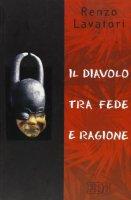 Il diavolo tra fede e ragione - Lavatori Renzo