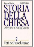 Storia della Chiesa. Da Lutero ai nostri giorni [vol_2] / L'Età dell'Assolutismo - Martina Giacomo