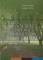La vita consacrata come risposta ai problemi del nostro tempo - Tonino Cantelmi, Pasquale Laselva