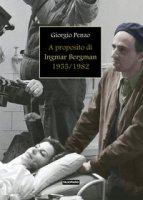 A proposito di Ingmar Bergman (1955-1982) - Penzo Giorgio