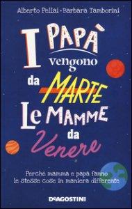Copertina di 'I papà vengono da Marte, le mamme da Venere. Perché mamma e papà fanno le stesse cose in maniera differente'