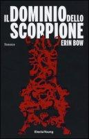 Il dominio dello scorpione - Bow Erin