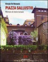 Piazza Sallustio. Memoria di storie lontane - De Romanis Giorgio