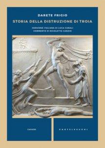 Copertina di 'Storia della distruzione di Troia. Testo latino a fronte'