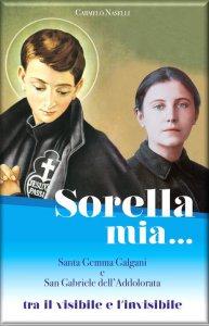 Copertina di 'Sorella mia Santa Gemma Galgani  e San Gabriele dellAddolorata'