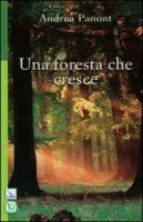 Foresta che cresce. (Una) - Andrea Panont