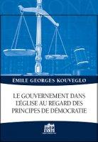 Le gouvernement dans l'Eglise au regard des principes de démocratie - Kouveglo Emile G.