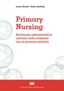Copertina di 'Primary Nursing. Assistenza infermieristica centrata sulla relazione con la persona assistita'