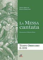 La messa cantata. Tempo Ordinario II-XVII. Spartiti - Franco Berettini, Natale Bellani